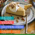 Paleo, Vegan, Gluten-Free, Dairy-Free Pumpkin Cheesecake Recipe